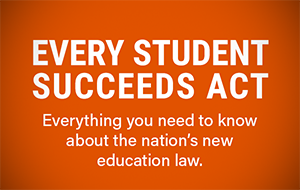 Every Student Succeeds Act: Everything you need to know about the nation's new education law.